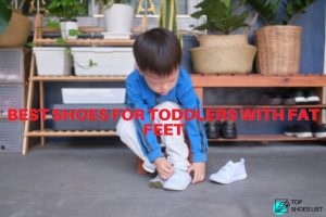 Best Shoes for Toddlers with Fat Feet