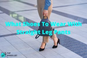 What Shoes To Wear With Straight Leg Pants